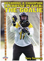 Becoming a Champion Lacrosse Player: The Goalie